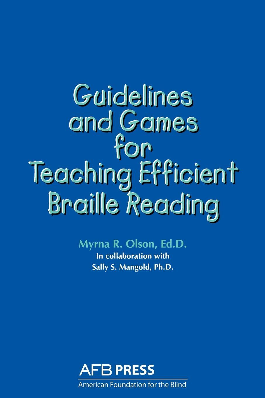 Guidelines and Games for Teaching Efficient Braille Reading. Myrna R. Olson, Sally S. Mangold