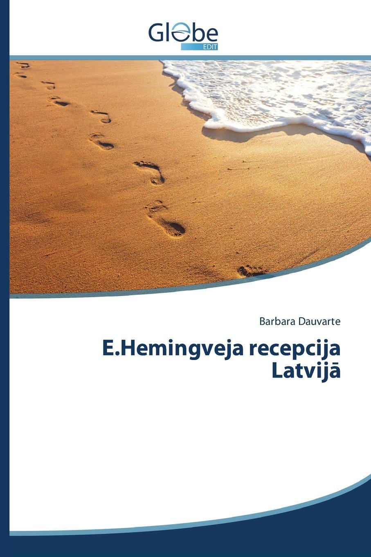 E.Hemingveja recepcija Latvija. Dauvarte Barbara