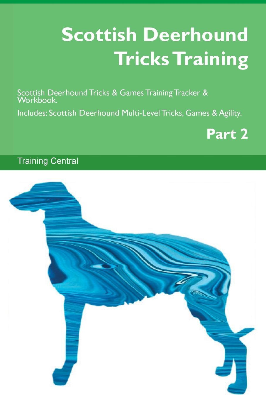 Scottish Deerhound Tricks Training Scottish Deerhound Tricks & Games Training Tracker & Workbook. Includes. Scottish Deerhound Multi-Level Tricks, Games & Agility. Part 2