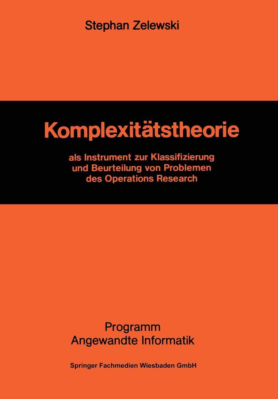 Komplexitatstheorie. als Instrument zur Klassifizierung und Beurteilung von Problemen des Operations Research. Stephan Zelewski