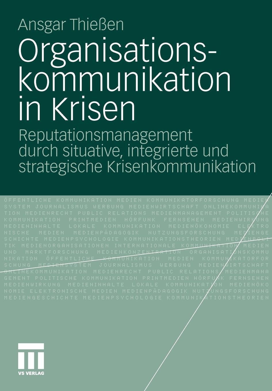 Organisationskommunikation in Krisen. Reputationsmanagement durch situative, integrierte und strategische Krisenkommunikation
