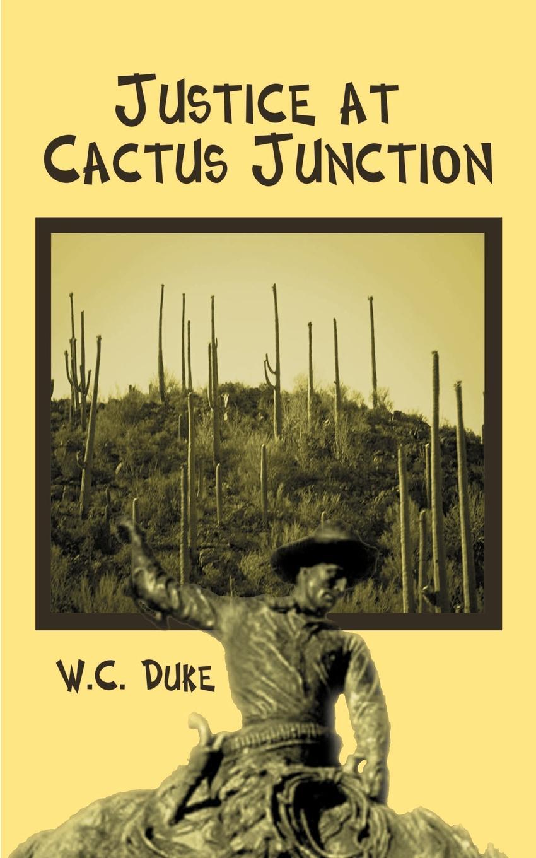 Книга Justice at Cactus Junction. W. C. Duke