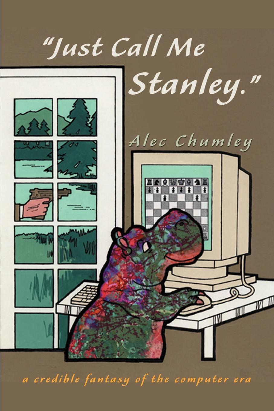 """Книга """"Just Call Me Stanley"""". A Credible Fantasy of the Computer Era. Alec Chumley"""