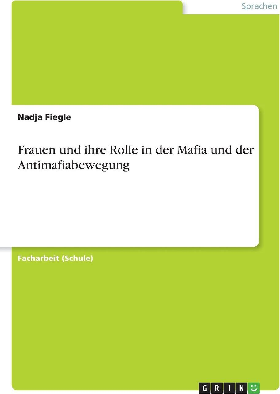 Frauen und ihre Rolle in der Mafia und der Antimafiabewegung. Nadja Fiegle