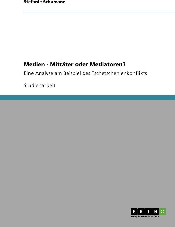 Medien - Mittater oder Mediatoren?. Stefanie Schumann
