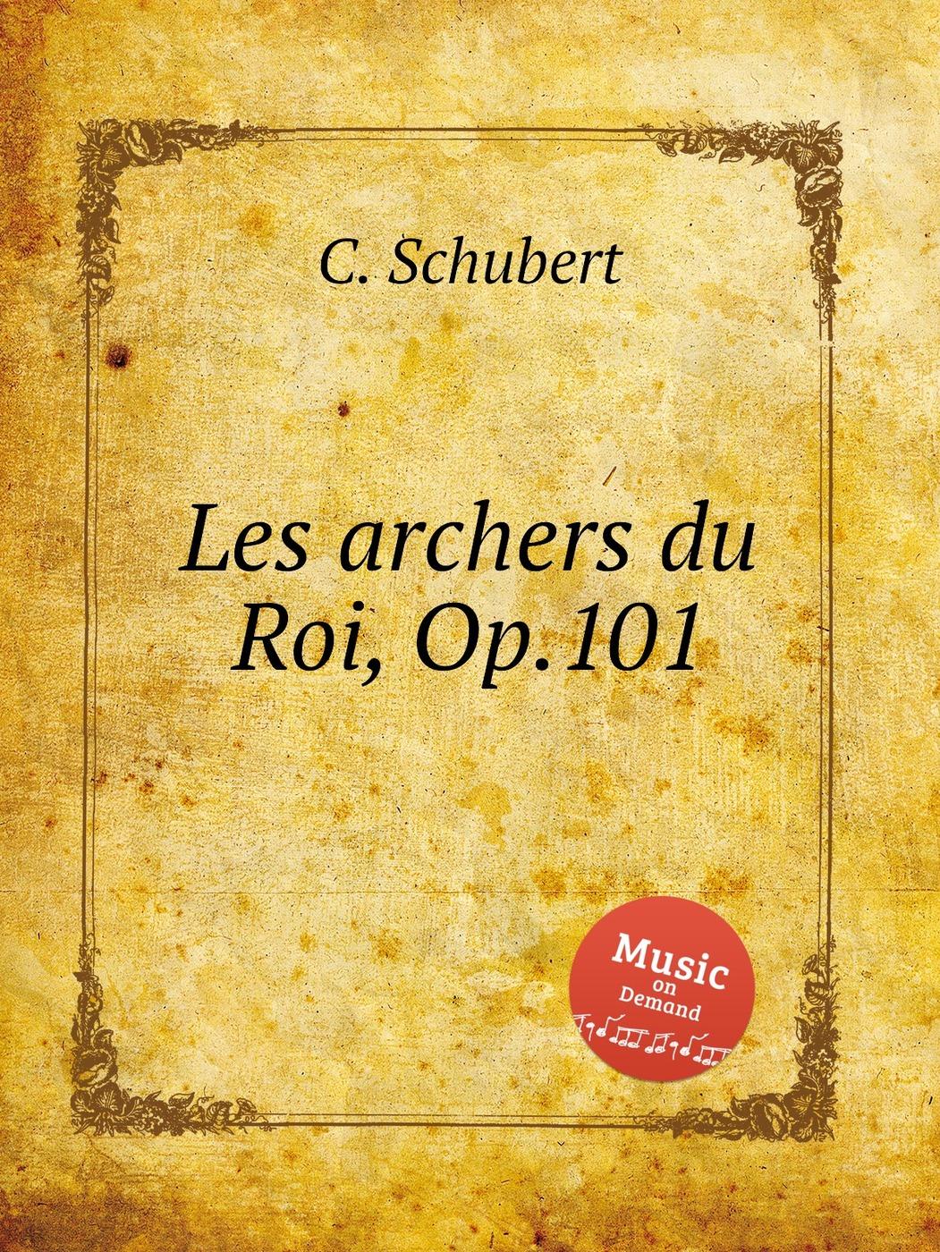 Les archers du Roi, Op.101
