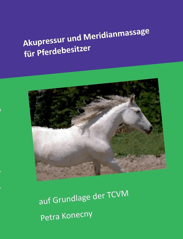 Akupressur und Meridianmassage fur Pferdebesitzer. Petra Konecny