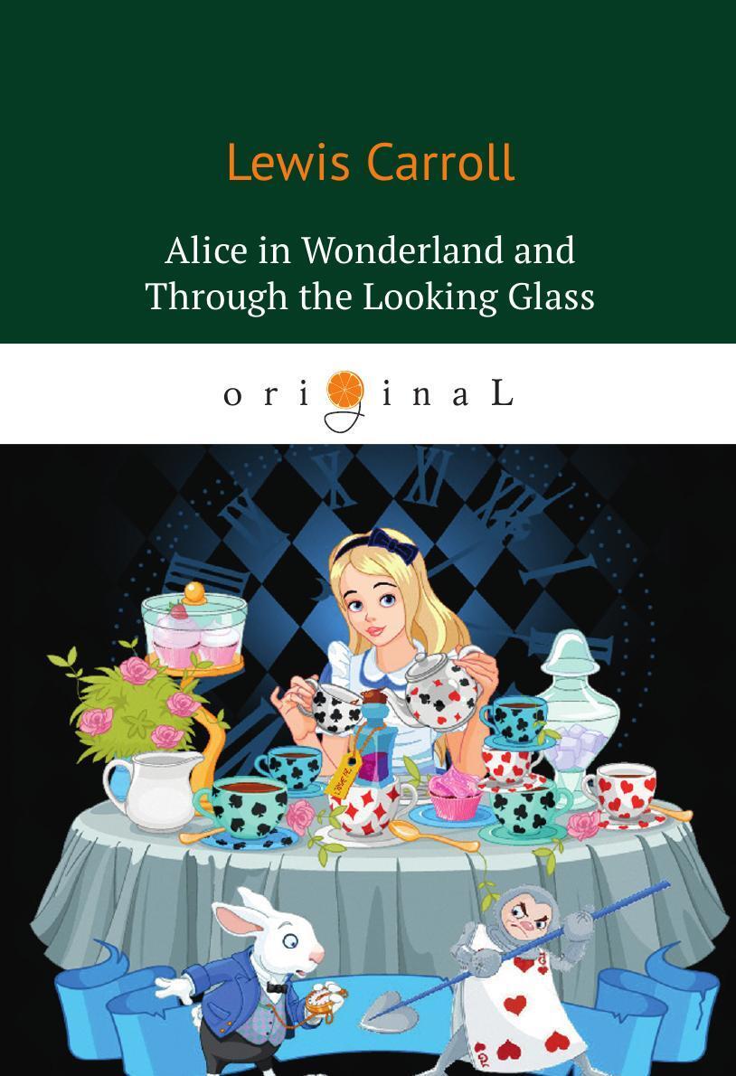 Carroll L. Alice.s Adventures in Wonderland and Through the Looking Glass carroll l alice s adventures in wonderland through the looking glass книга на английском языке