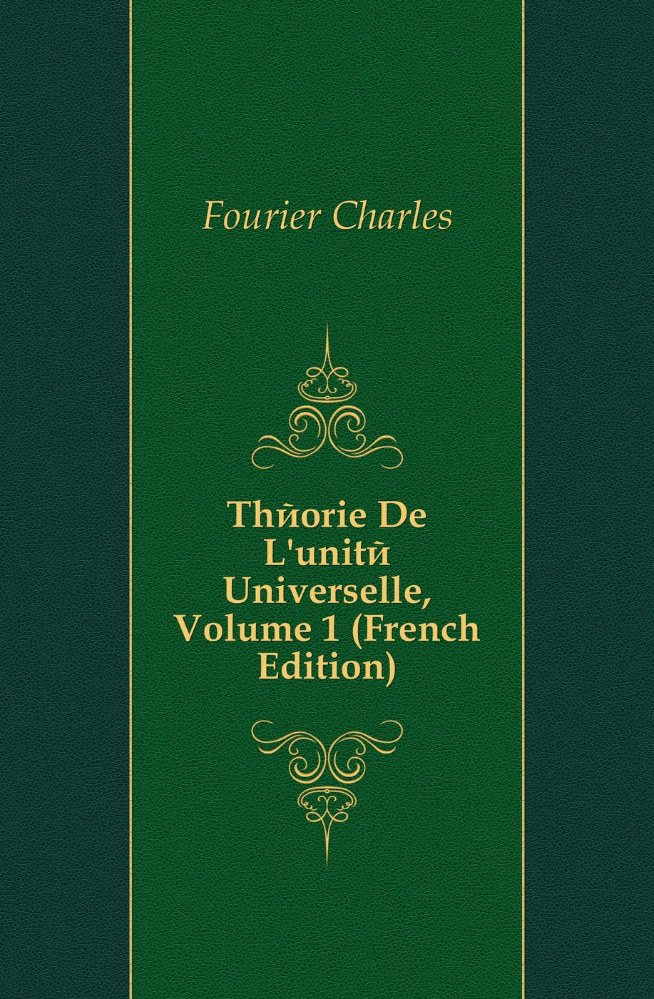 Fourier Charles Theorie De L'unite Universelle, Volume 1 (French Edition) charles blanc les beaux arts a l exposition universelle de 1878 french edition