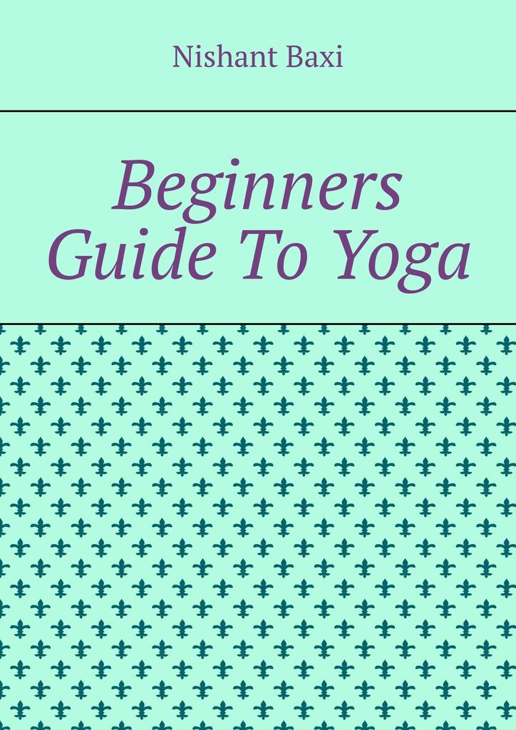 Nishant Baxi Beginners Guide To Yoga все цены