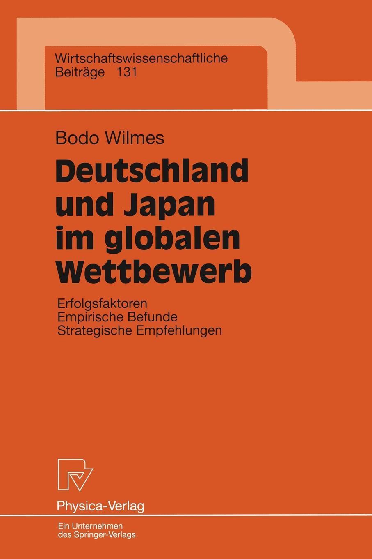 Bodo Wilmes. Deutschland und Japan im globalen Wettbewerb. Erfolgsfaktoren Empirische Befunde Strategische Empfehlungen