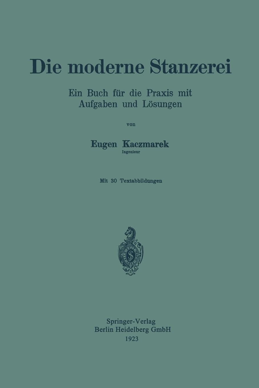 Eugen Kaczmarek. Die Moderne Stanzerei. Ein Buch Fur Die Praxis Mit Aufgaben Und Losungen