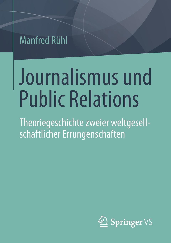 Journalismus Und Public Relations. Theoriegeschichte Zweier Weltgesellschaftlicher Errungenschaften