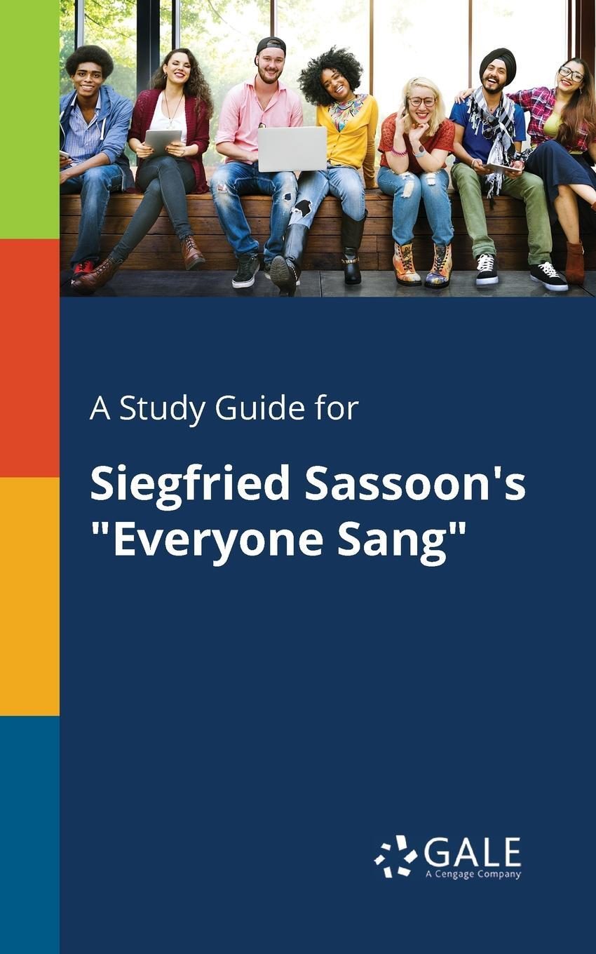 """Cengage Learning Gale. A Study Guide for Siegfried Sassoon's """"Everyone Sang"""""""