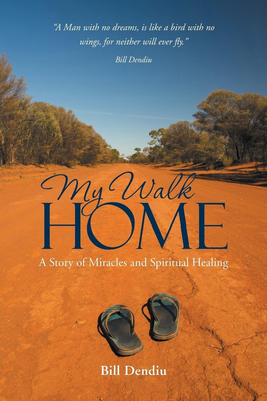 My Walk Home. A Story of Miracles and Spiritual Healing