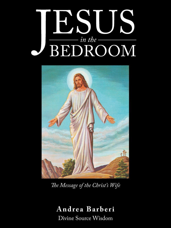 Jesus in the Bedroom. The  ...