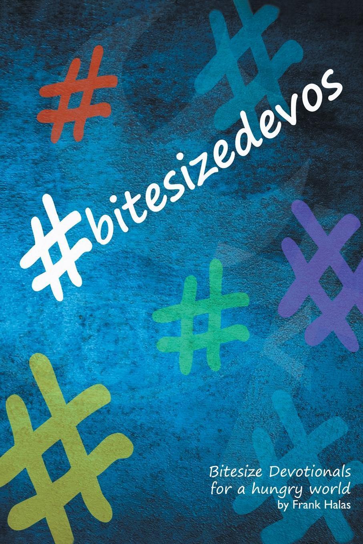 Книга #BitesizeDevos. Bitesize Devotionals for a hungry world. Frank Halas