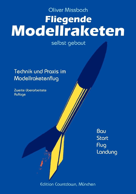 Oliver Missbach. Fliegende Modellraketen, selbst gebaut