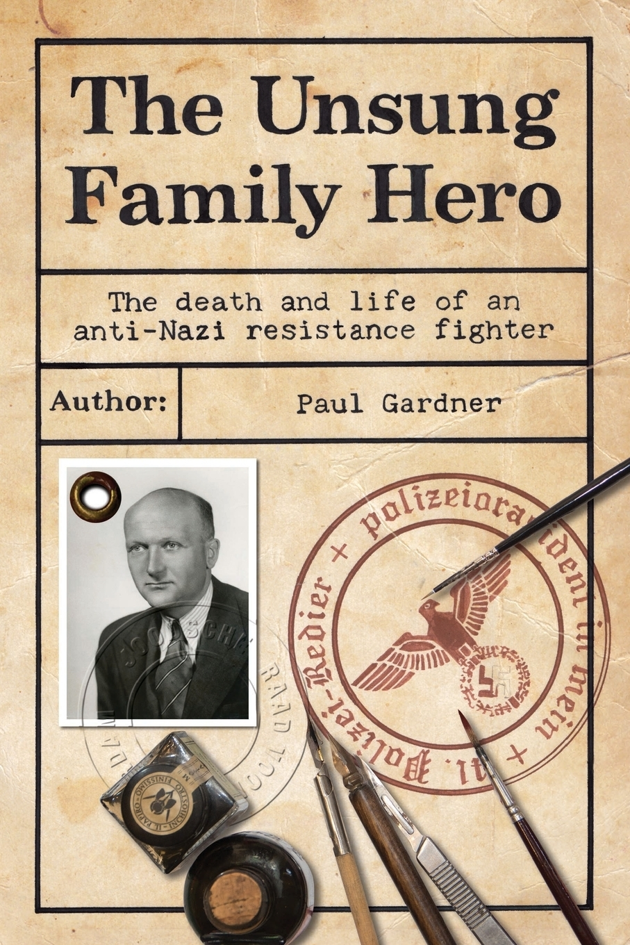 Paul Gardner. The Unsung Family Hero. The Death and Life of an Anti-Nazi Resistance Fighter