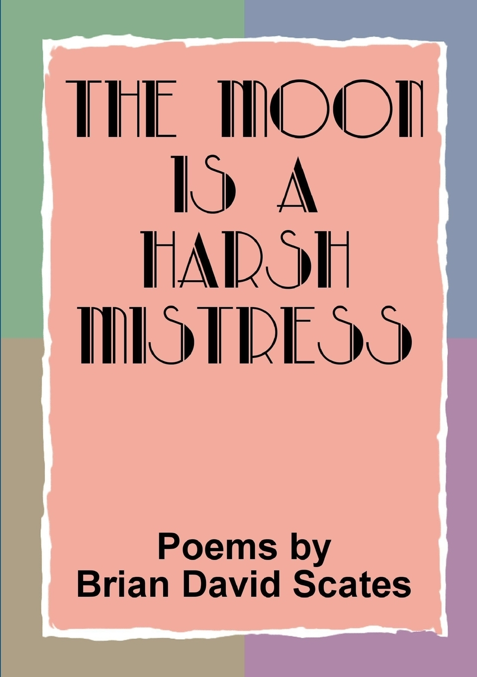 Brian David Scates. The Moon is a Harsh Mistress