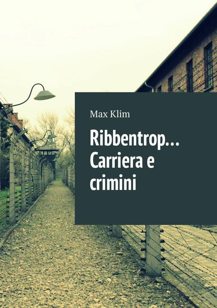 Ribbentrop Carriera e crimini #1